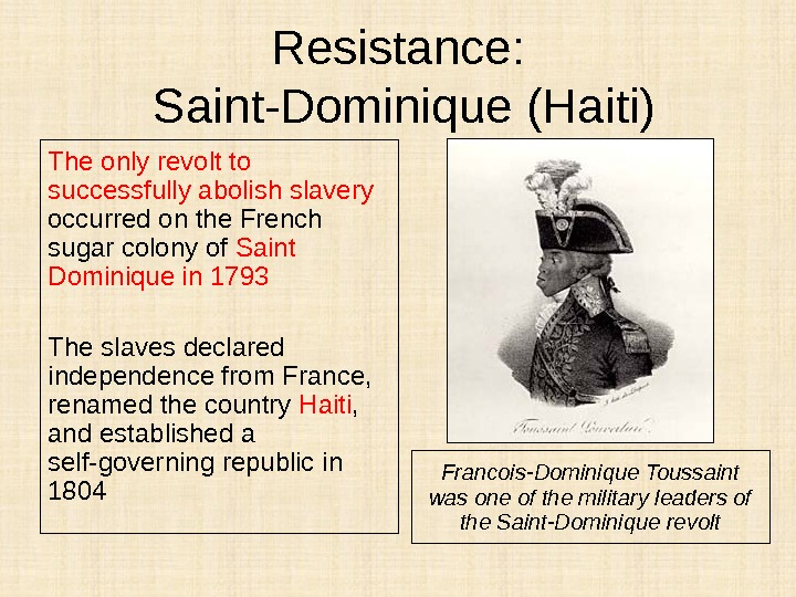 Resistance:  Saint-Dominique (Haiti) The only revolt to successfully abolish slavery  occurred on the French