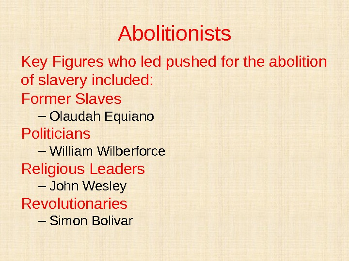 Abolitionists Key Figures who led pushed for the abolition of slavery included: Former Slaves – Olaudah