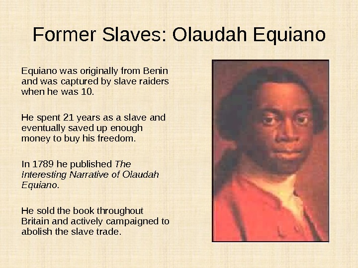 Former Slaves: Olaudah Equiano was originally from Benin and was captured by slave raiders when he