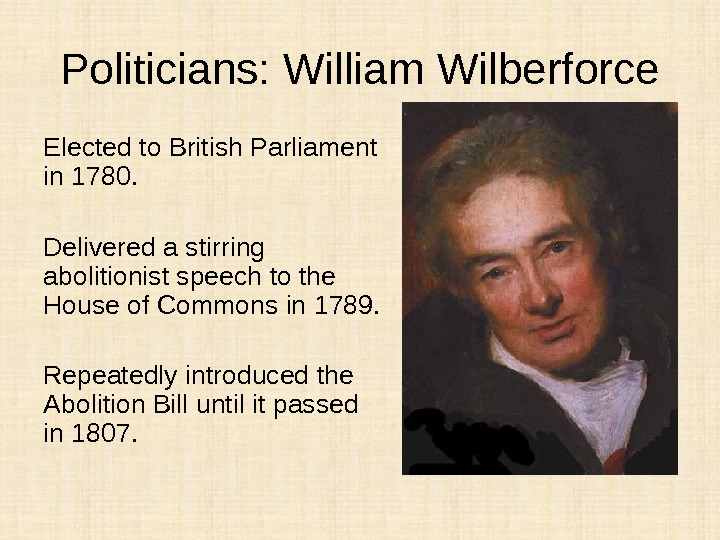 Politicians: William Wilberforce Elected to British Parliament in 1780. Delivered a stirring abolitionist speech to the