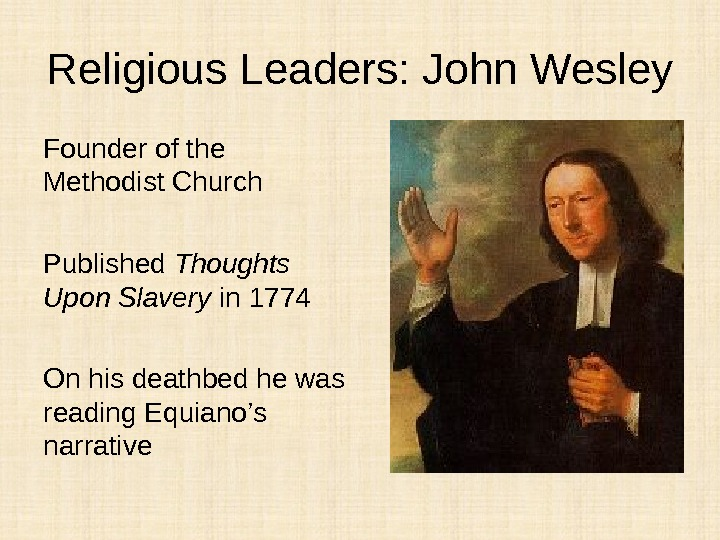 Religious Leaders: John Wesley Founder of the Methodist Church Published Thoughts Upon Slavery in 1774 On