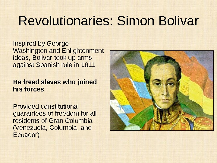Revolutionaries: Simon Bolivar Inspired by George Washington and Enlightenment ideas, Bolivar took up arms against Spanish
