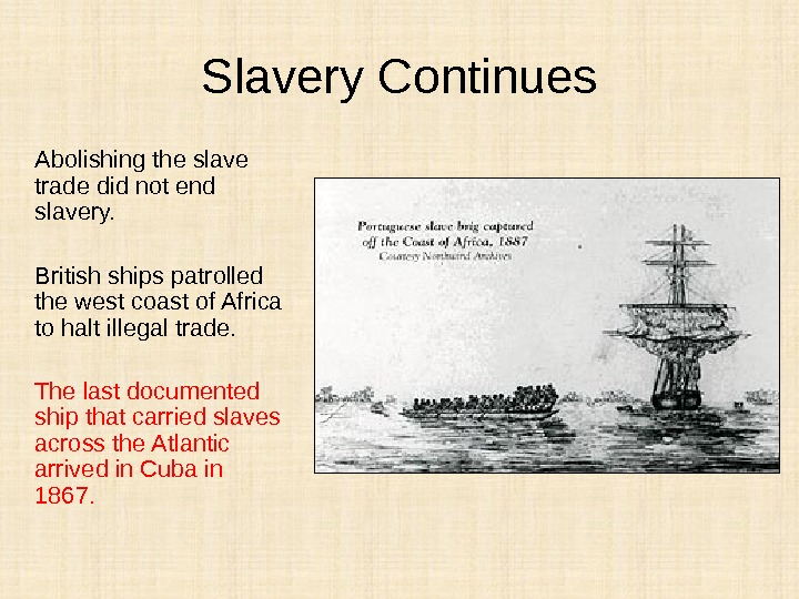 Slavery Continues Abolishing the slave trade did not end slavery. British ships patrolled the west coast