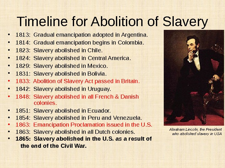 Timeline for Abolition of Slavery • 1813:  Gradual emancipation adopted in Argentina.  • 1814:
