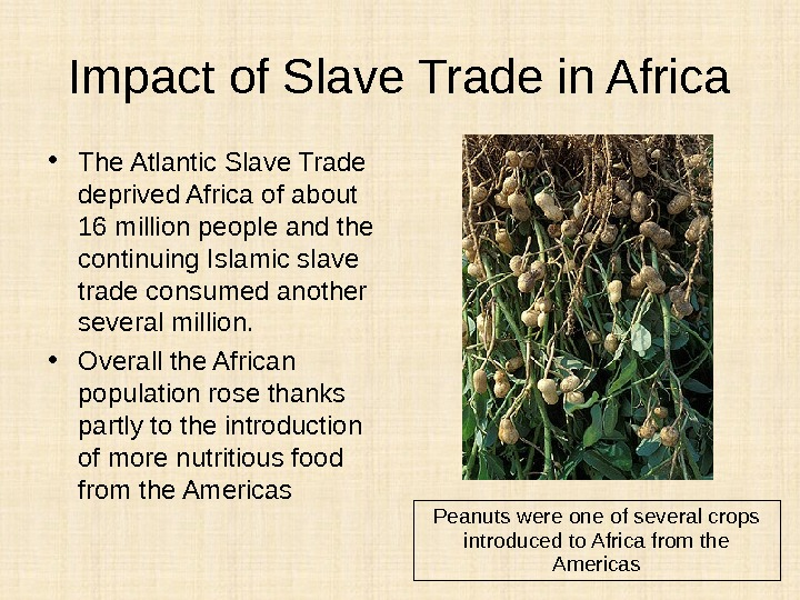 Impact of Slave Trade in Africa • The Atlantic Slave Trade deprived Africa of about 16
