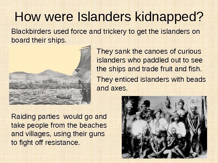 How were Islanders kidnapped? They sank the canoes of curious islanders who paddled out to see