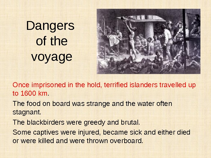 Dangers of the voyage Once imprisoned in the hold, terrified islanders travelled up to 1600 km.