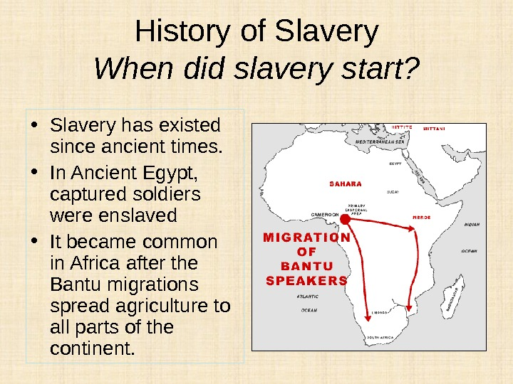 History of Slavery When did slavery start?  • Slavery has existed since ancient times.