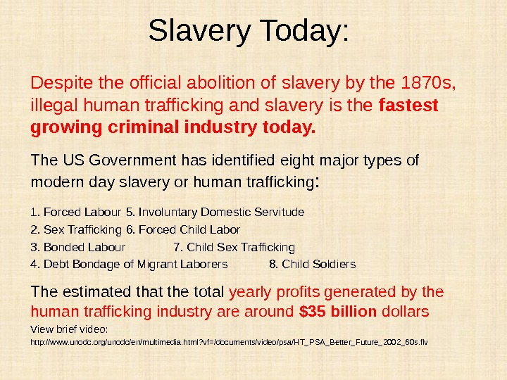 Slavery Today:  Despite the official abolition of slavery by the 1870 s,  illegal human