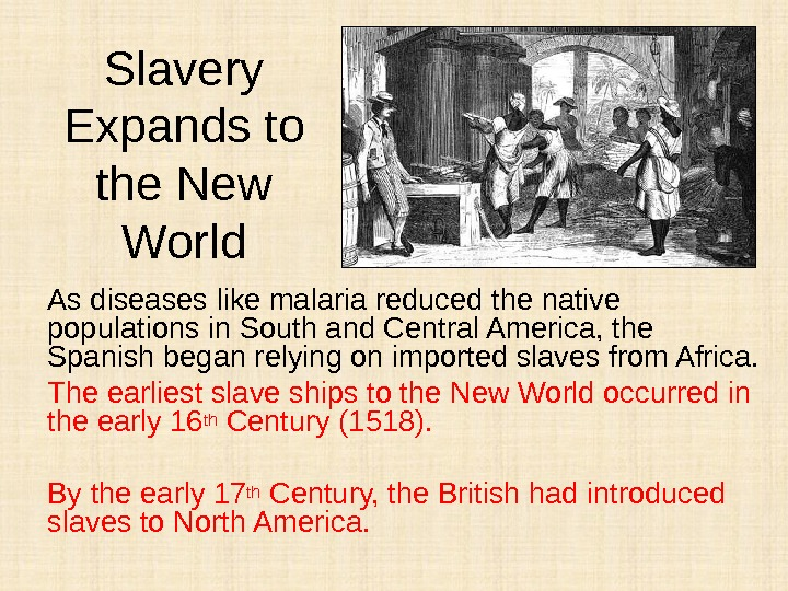 Slavery Expands to the New World As diseases like malaria reduced the native populations in South