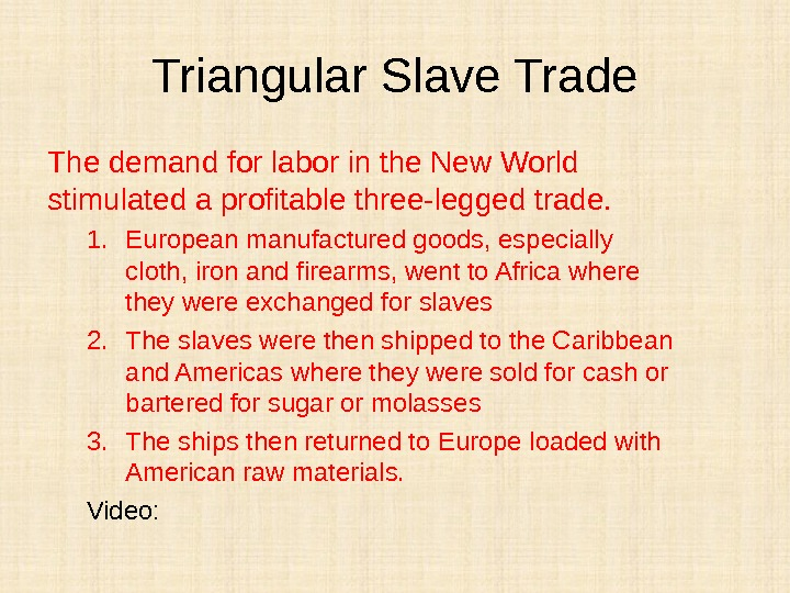 Triangular Slave Trade The demand for labor in the New World stimulated a profitable three-legged trade.