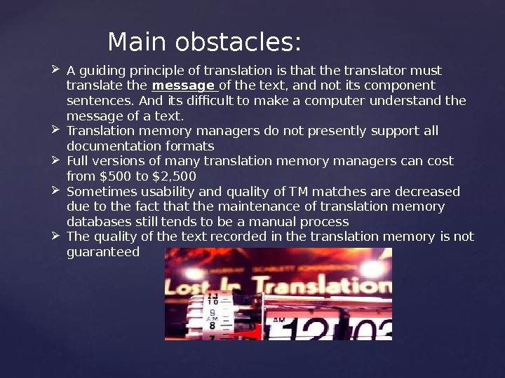 Main obstacles:  A guiding principle of translation is that the translator must translate the message