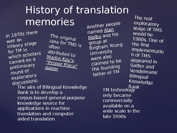 History of translation memories. In 1970 s there was an infancy stage for TM in which