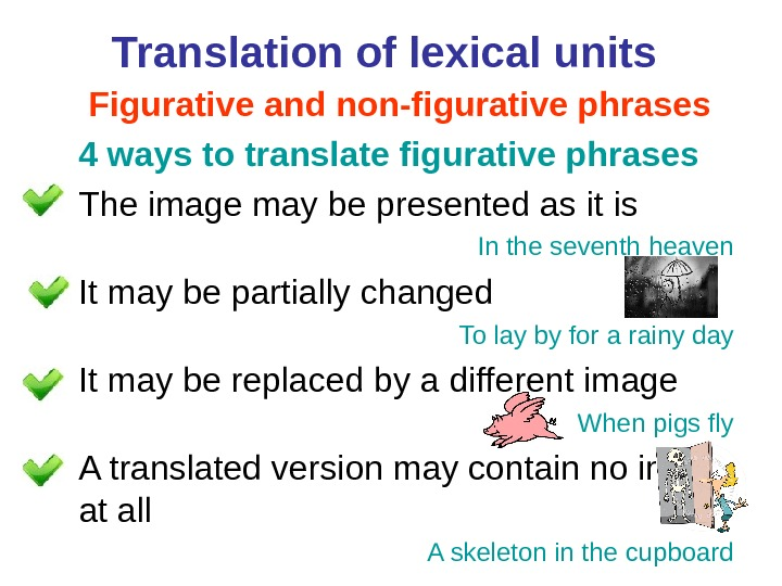 Translation of lexical units  Figurative and non-figurative phrases 4 ways to translate figurative