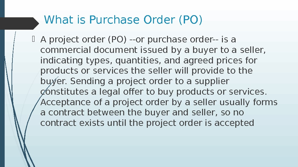 What is Purchase Order (PO) A project order (PO) --or purchase order-- is a commercial document