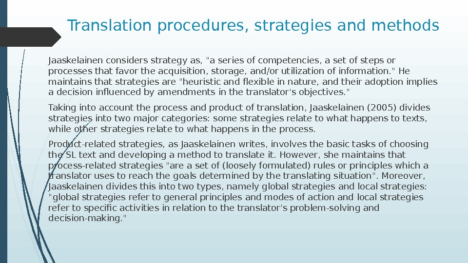 Translation procedures, strategies and methods Jaaskelainen considers strategy as, a series of competencies, a set of