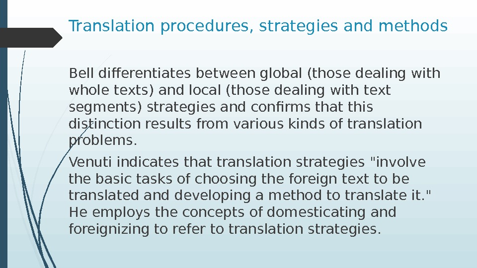 Translation procedures, strategies and methods Bell differentiates between global (those dealing with whole texts) and local