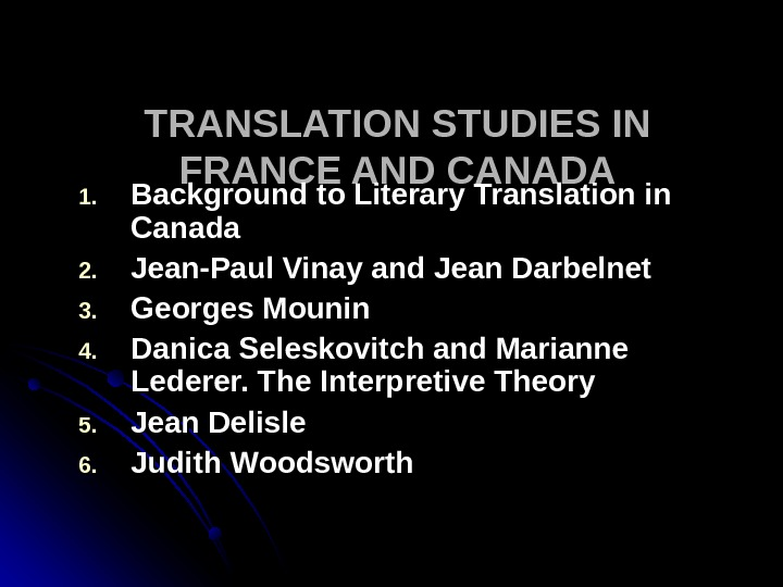 TRANSLATION STUDIES IN FRANCE AND CANADA 1. 1. Background to Literary Translation in Canada 2. 2.
