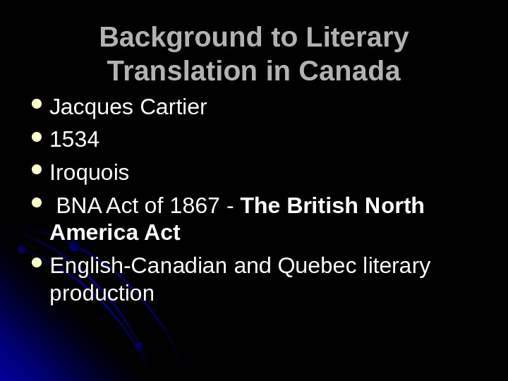 Background to Literary Translation in Canada Jacques Cartier 1534 Iroquois BNA Act of 1867  -