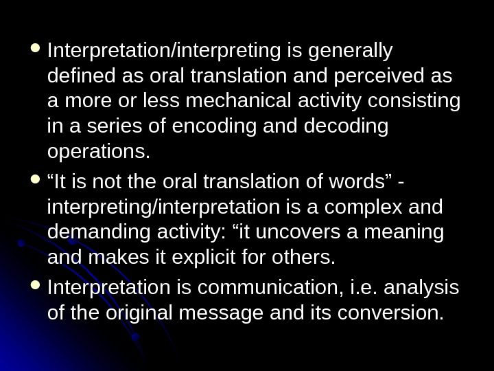 Interpretation/interpreting is generally defined as oral translation and perceived as a more or less mechanical