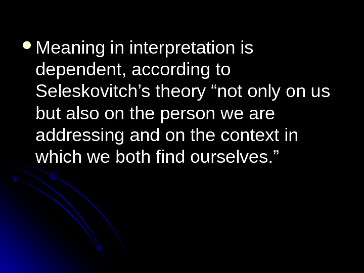 "Meaning in interpretation is dependent, according to Seleskovitch's theory ""not only on us but also"