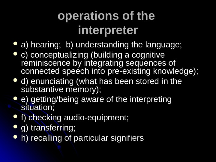 operations of the  interpreter  a) hearing;  b) understanding the language; c) conceptualizing (building