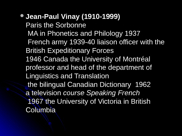 Jean-Paul Vinay (1910 -1999) Paris the Sorbonne MA in Phonetics and Philology 1937 French army