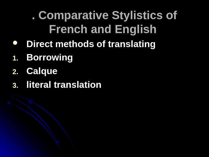 . .  Comparative Stylistics of French and English Direct methods of translating 1. 1. Borrowing