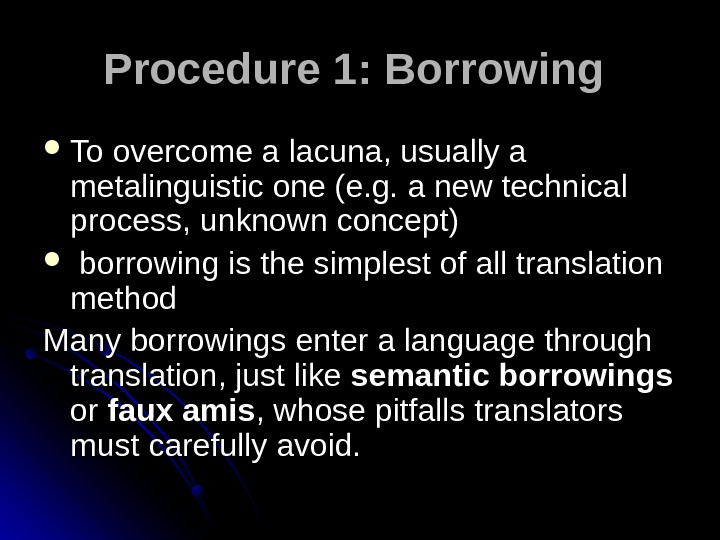 Procedure 1: Borrowing To overcome a lacuna, usually a metalinguistic one (e. g. a new technical