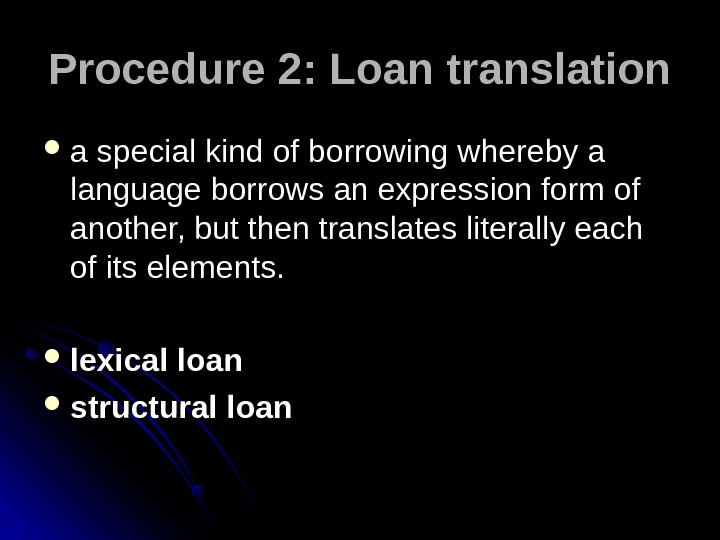 Procedure 2: Loan translation a special kind of borrowing whereby a language borrows an expression form