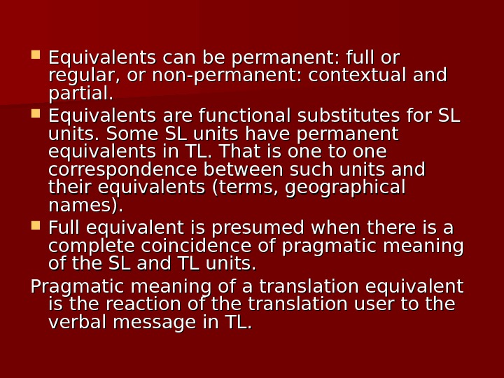 Equivalents can be permanent: full or regular, or non-permanent: contextual and partial.  Equivalents are
