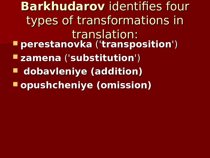 Barkhudarov identifies four types of transformations in translation:  perestanovka ('(' transposition ')') zamena ('(' substitution