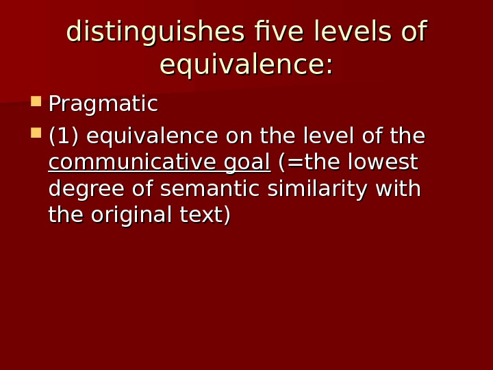 distinguishes five levels of equivalence:  Pragmatic (1) equivalence on the level of the communicative goal