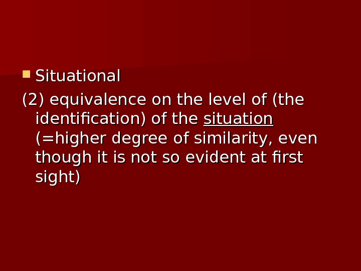 Situational (2) equivalence on the level of (the identification) of the situation  (=higher degree