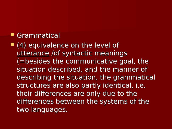 Grammatical (4) equivalence on the level of utterance /of syntactic meanings (=besides the communicative goal,