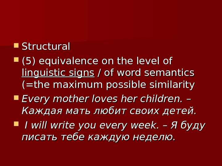 Structural (5) equivalence on the level of linguistic signs / of word semantics (=the maximum
