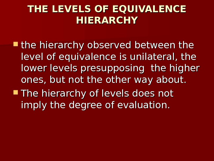 THE LEVELS OF EQUIVALENCE HIERARCHY the hierarchy observed between the level of equivalence is unilateral, the