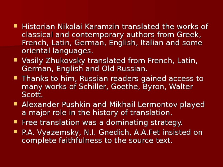 Historian Nikolai Karamzin translated the works of classical and contemporary authors from Greek,  French,