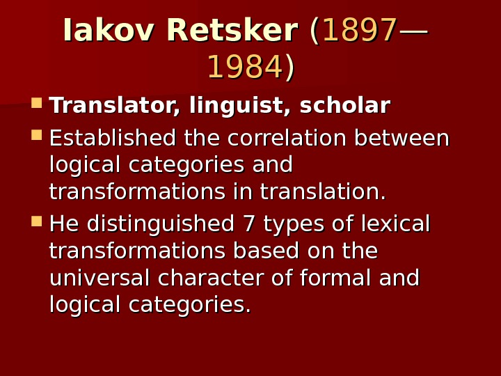 Iakov Retsker (( 1897 —— 1984 )) Translator, linguist, scholar Established the correlation between logical categories