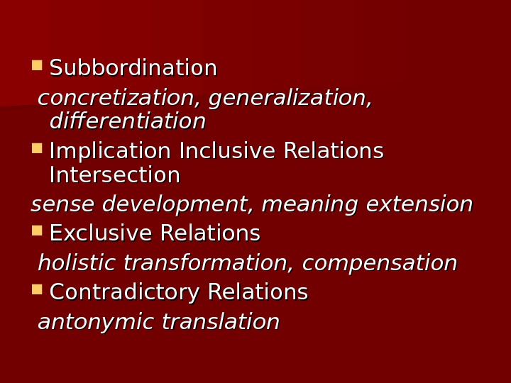 Subbordination  concretization, generalization,  differentiation Implication Inclusive Relations Intersection sense development, meaning extension Exclusive