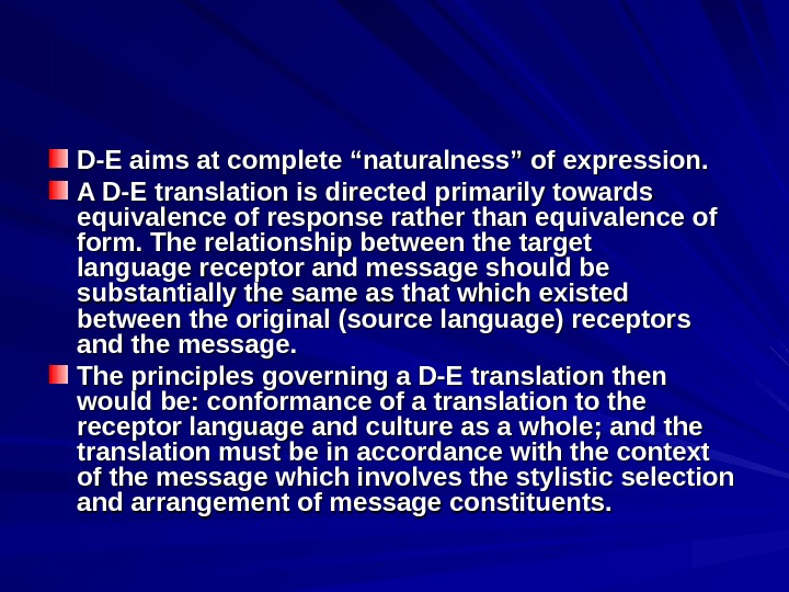"D-E aims at complete ""naturalness"" of expression.  A D-E translation is directed primarily towards"