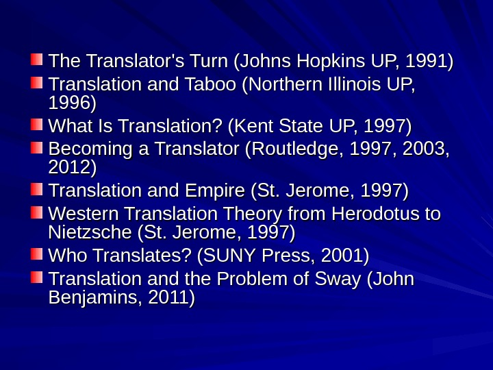 The. Translator's. Turn(Johns. Hopkins. UP, 1991) Translationand. Taboo(Northern. Illinois. UP, 1996) What. Is. Translation? (Kent.