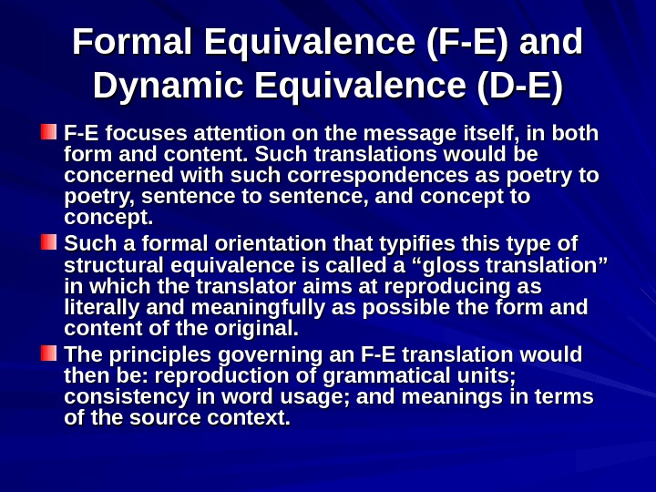 Formal Equivalence (F-E) and Dynamic Equivalence (D-E) F-E focuses attention on the message itself, in