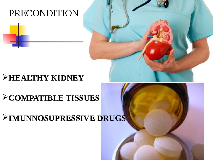 PRECONDITION HEALTHY KIDNEY COMPATIBLE TISSUES IMUNNOSUPRESSIVE DRUGS