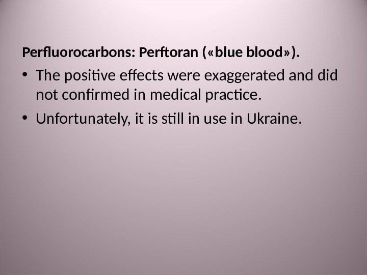 Perfluorocarbons :  Perftoran ( « blue blood » ).  • The positive effects were