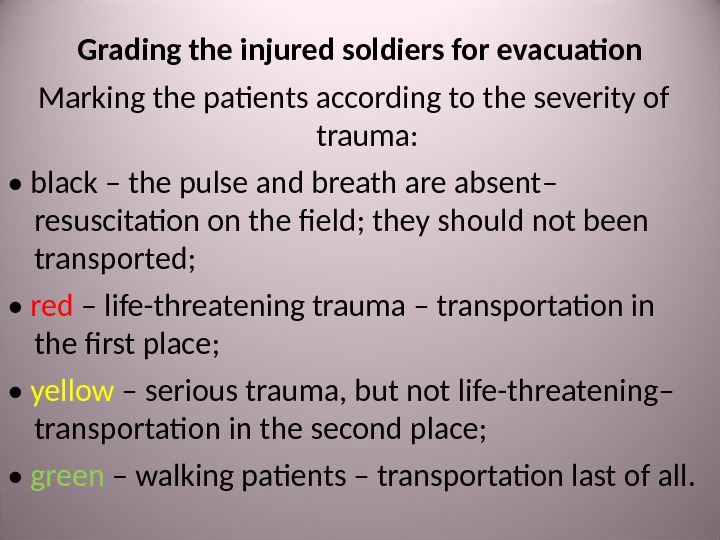 Grading the injured soldiers for evacuation Marking the patients according to the severity of trauma :