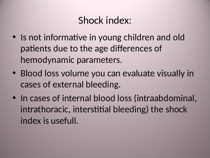 Shock index :  • Is not informative in young children and old patients due to