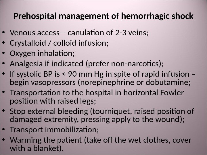 Prehospital management of hemorrhagic shock • Venous access – canulation of 2 -3 veins ;