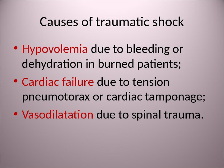 Causes of traumatic shock • Hypovolemia due to bleeding or dehydration in burned patients;  •