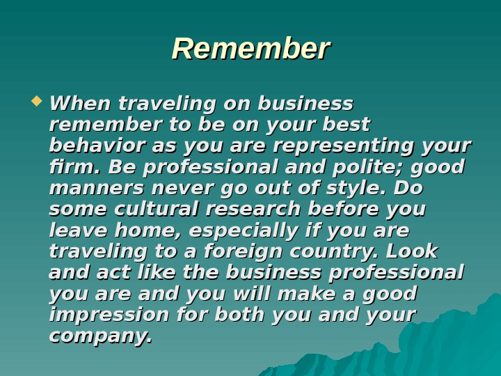 Remember When traveling on business remember to be on your best behavior as you